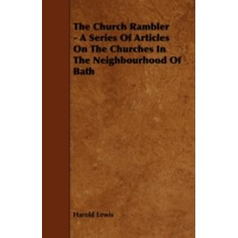 The Church Rambler  A Series of Articles on the Churches in the Neighbourhood of Bath by Lewis & Harold
