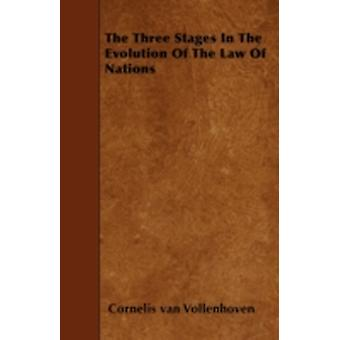 The Three Stages in the Evolution of the Law of Nations by Vollenhoven & Cornelis Van