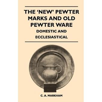 The New Pewter Marks and Old Pewter Ware  Domestic and Ecclesiastical by Markham & C. A.