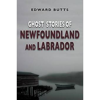Ghost Stories of Newfoundland and Labrador by Butts & Edward