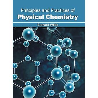Principles and Practices of Physical Chemistry by Wilde & Bernard