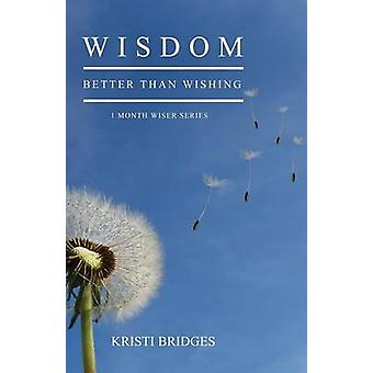 Wisdom Better than Wishing Book 1 in the 1 Month Wiser series by Bridges & Kristi