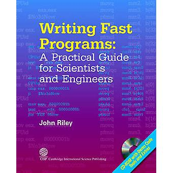 Writing Fast Programs A Practical Guide for Scientists and Engineers by Riley & John & S