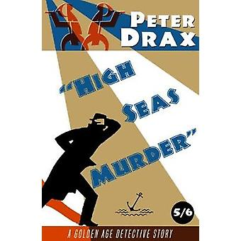 High Seas Murder A Golden Age Mystery by Drax & Peter