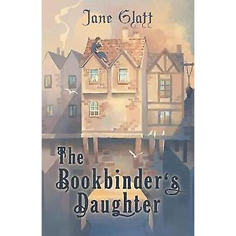 The Bookbinders Daughter by Glatt & Jane