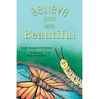 Believe You Are Beautiful by McDaniel & Sandy Spurgeon