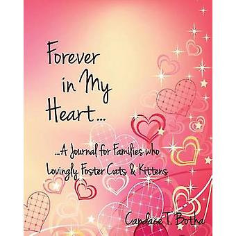 Forever in My Heart...A Journal for Families who Lovingly Foster Cats  Kittens by Botha & Candace T.