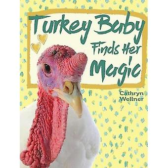 Turkey Baby Finds Her Magic by Wellner & Cathryn