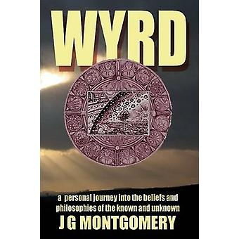 Wyrd A Personal Journey Into the Beliefs and Philosophies of the Known and Unknown by Montgomery & J. G.