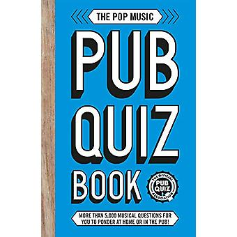 The Pop Music Pub Quiz Book - More than 5 -000 musical questions for y