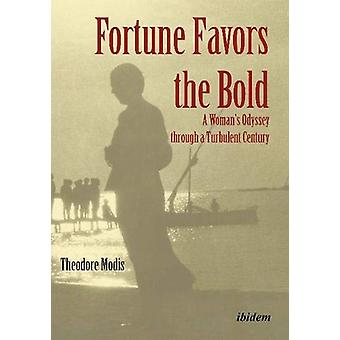 Fortune Favors the Bold - A Womans Odyssey through a Turbulent Century