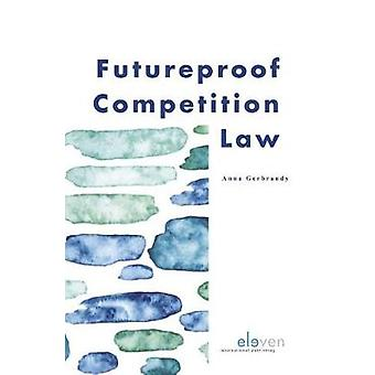 Futureproof Competition Law by Anna Gerbrandy - 9789462368323 Book