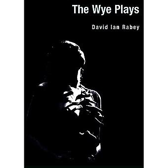 The Wye Plays: The Back of Beyond and the Battle of the Crows (Intellect Books - Playtext)