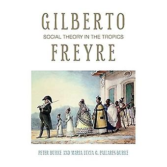 Gilberto Freyre: Social Theory in the Tropics (Past in the Present)