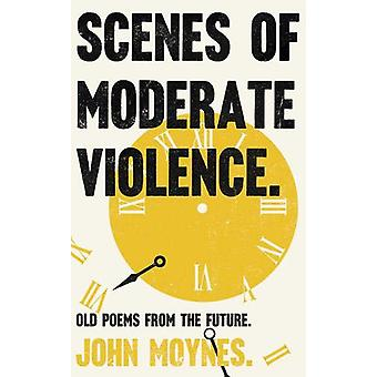 Scenes of Moderate Violence by John Moynes - 9781789650372 Book