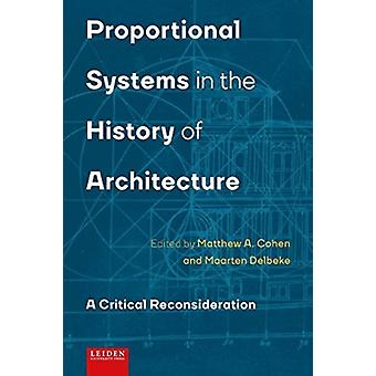 Proportional Systems in the History of Architecture  A Critical Reconsideration by Maarten Delbeke & Edited by Matthew A Cohen