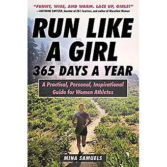 Run Like a Girl 365 Days a Year - A Practical - Personal - Inspiration