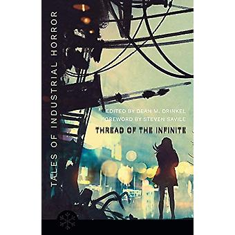 The Thread of the Infinite - Tales of Industrial Horror by Dean M. Dri