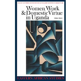 Women - Work and Domestic Virtue in Uganda 1900-2003 by Grace Banteby