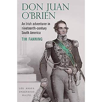 Don Juan O'Brien - An Irish Adventurer in Nineteenth-Century South Ame