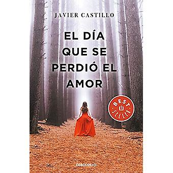 El dia que se perdio el amor by Javier Castillo - 9788466347396 Book