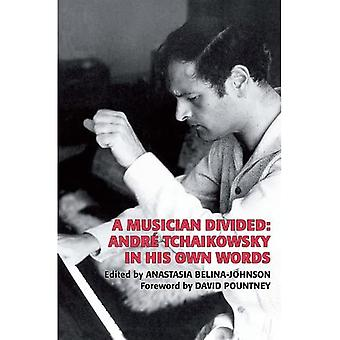 A Musician Divided: Andr Tchaikowsky in his Own Words (Musicians on Music)