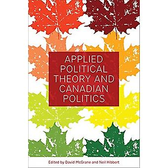 Applied Political Theory and Canadian Politics by Edited by David Mcgrane & Edited by Neil Hibbert