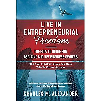 Live i Entrepreneurial Freedom: The How to Guide for Aspiring Midlife Virksomhedsejere