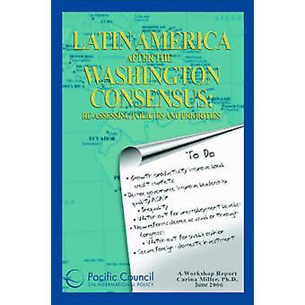 Latin America After the Washington Consensus - Re-Assessing Policies a