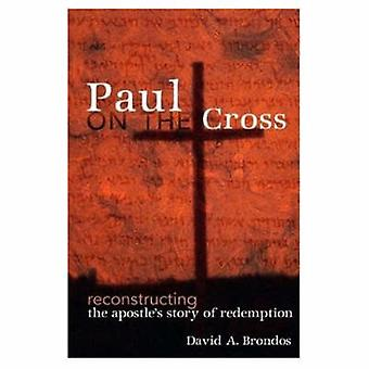 Paul on the Cross - Reconstructing the Apostle's Story of Redemption b