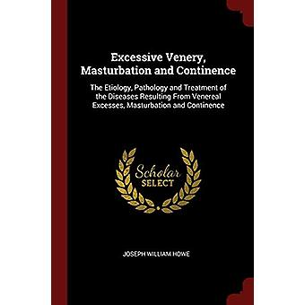 Excessive Venery - Masturbation and Continence - The Etiology - Pathol