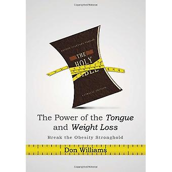 The Power of the Tongue and Weight Loss - Break the Obesity Stronghold