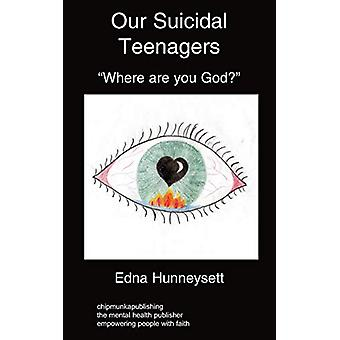"""Our Suicidal Teenagers- """"Where are You God?"""" by Edna Hunney"""