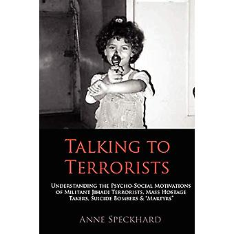 Talking to Terrorists - Understanding the Psycho-Social Motivations of