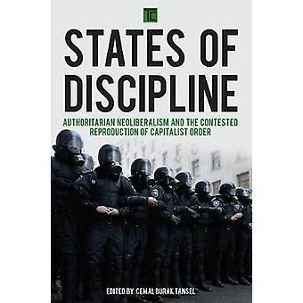 States of Discipline Authoritarian Neoliberalism and the Contested Reproduction of Capitalist Order Transforming Capitalism