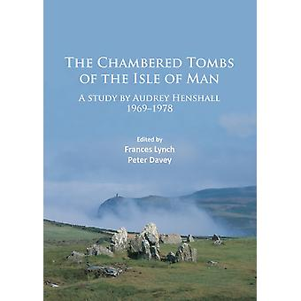 The Chambered Tombs of the Isle of Man by Audrey Henshall