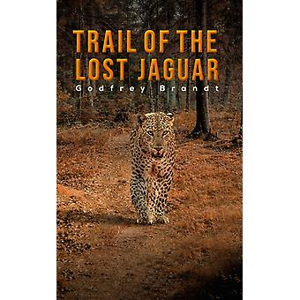 Trail of the Lost Jaguar by Godfrey Brandt