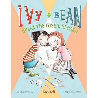 Ivy and Bean Break Fossil Record by Annie Barrows