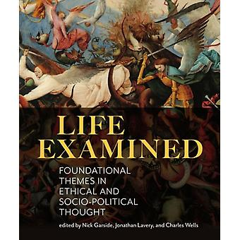 Life Examined by Edited by Nick Garside & Edited by Jonathan Lavery & Edited by Charles Wells