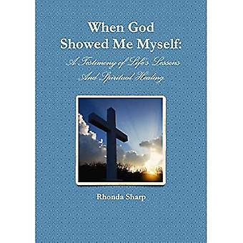 When God Showed Me Myself:� A Testimony of Life's Lessons