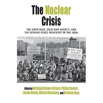 The Nuclear Crisis The Arms Race Cold War Anxiety and the German Peace Movement of the 1980s Protest Culture  Society 19
