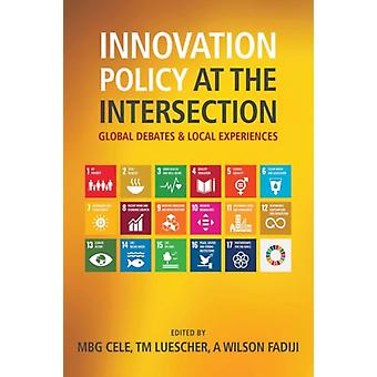 Innovation Policy at the Intersection by Mlungisi B.G. CeleThierry M. LuescherAngela Wilson Fadiji