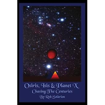 Osiris Isis and Planet X: Chasing the Centuries