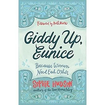 Giddy Up Eunice  Because Women Need Each Other by Sophie Hudson
