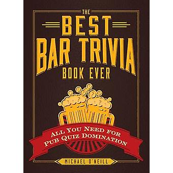 The Best Bar Trivia Book Ever - All You Need for Pub Quiz Domination b
