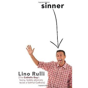 Sinner: The Catholic Guy's Funny, Feeble Attempts to be a Faithful Catholic