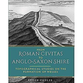 Från romerska Civitas till anglosaxiska Shire: topografiska studier på bildandet av Wessex