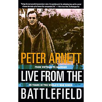 Live from the Battlefield From Vietnam to Baghdad 35 Years in the Worlds War Zone by Arnett & Peter