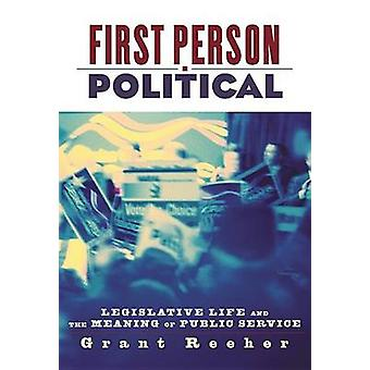 First Person Political Legislative Life and the Meaning of Public Service by Reeher & Grant