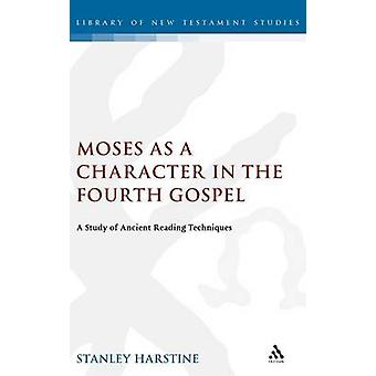 Moses as a Character in the Fourth Gospel by Harstine & Stanley D.